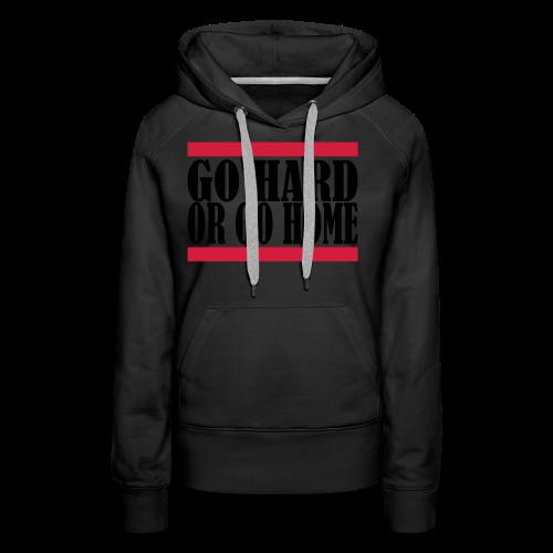 Go Hard Or Go Home - Frauen Premium Hoodie