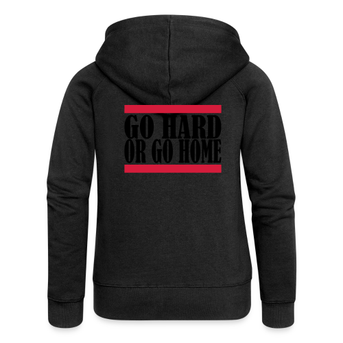 Go Hard Or Go Home - Frauen Premium Kapuzenjacke