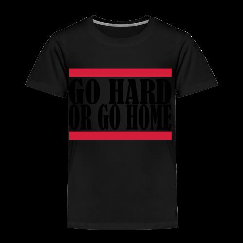 Go Hard Or Go Home - Kinder Premium T-Shirt