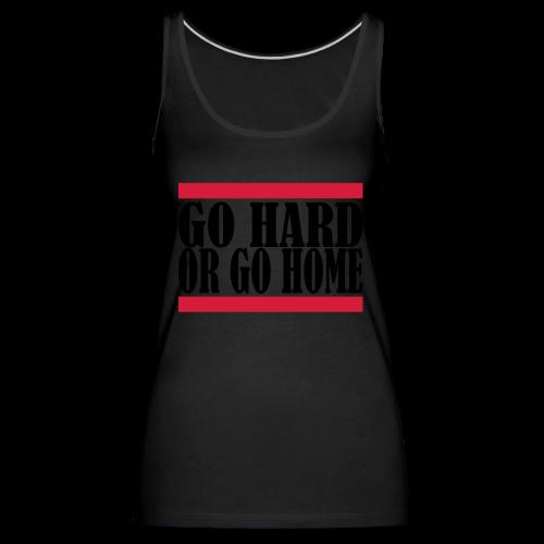 Go Hard Or Go Home - Frauen Premium Tank Top