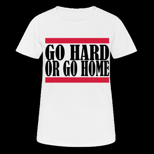 Go Hard Or Go Home - Frauen T-Shirt atmungsaktiv