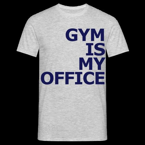 Gym is my Office - Männer T-Shirt