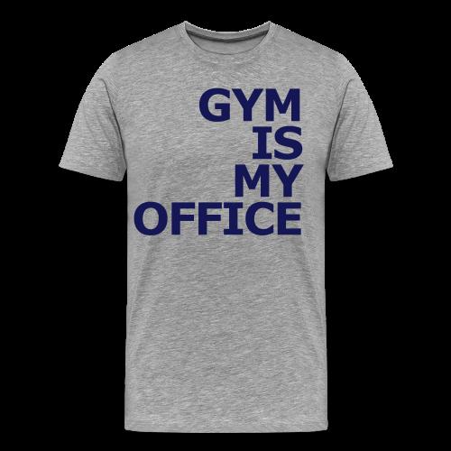 Gym is my Office - Männer Premium T-Shirt
