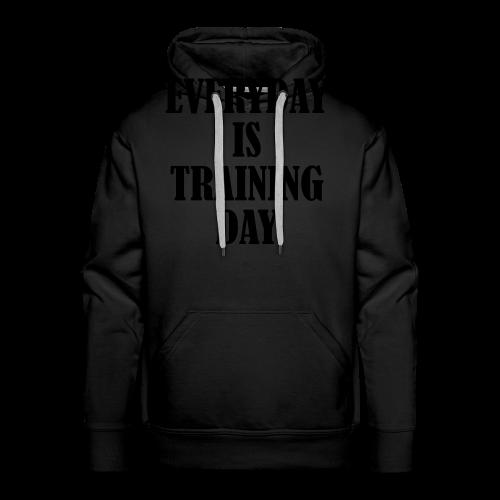 Everyday is Training Day - Männer Premium Hoodie