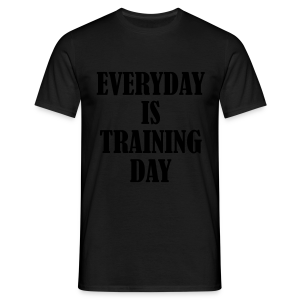 Everyday is Training Day - Männer T-Shirt