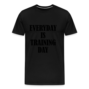 Everyday is Training Day - Männer Premium T-Shirt