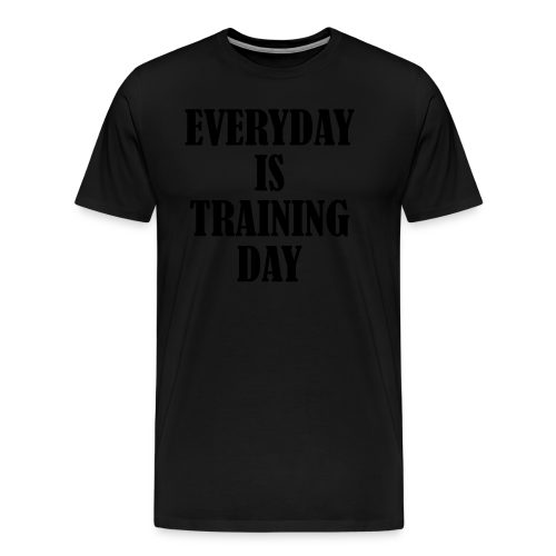Everyday is Training Day - Männer Premium T-Shirt
