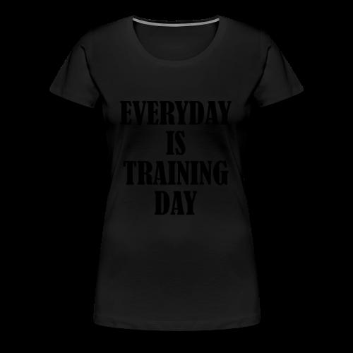 Everyday is Training Day - Frauen Premium T-Shirt