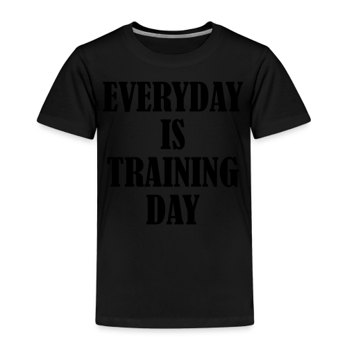 Everyday is Training Day - Kinder Premium T-Shirt