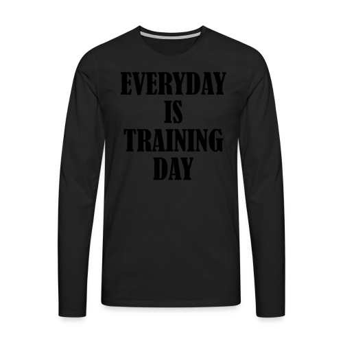 Everyday is Training Day - Männer Premium Langarmshirt