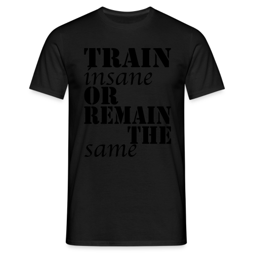 Train Insane - Männer T-Shirt