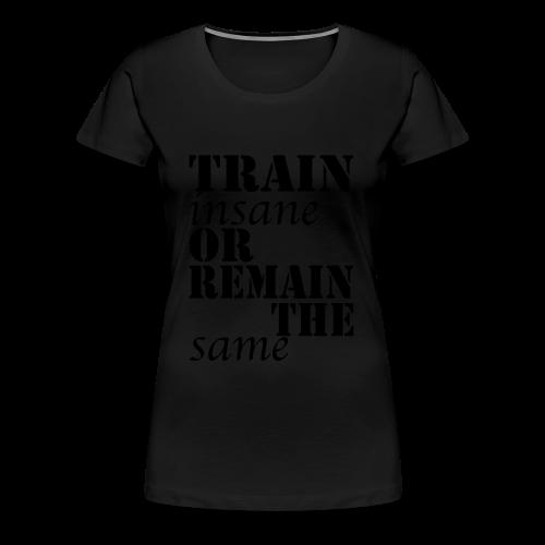 Train Insane - Frauen Premium T-Shirt