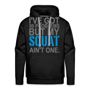 99 Squat Problems - Männer Premium Hoodie