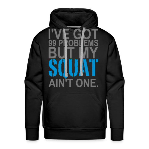 99 Squat Problems - Männer Premium Hoodie