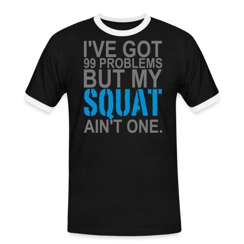 99 Squat Problems - Männer Kontrast-T-Shirt