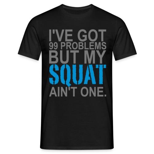 99 Squat Problems - Männer T-Shirt