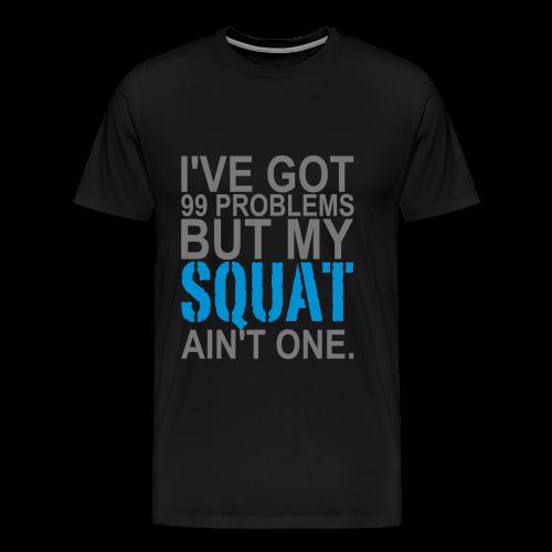 99 Squat Problems - Männer Premium T-Shirt