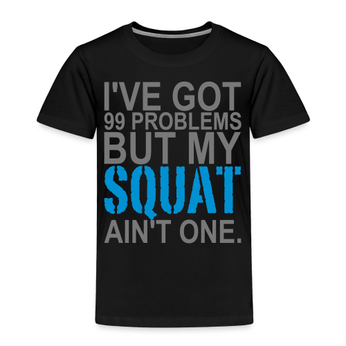99 Squat Problems - Kinder Premium T-Shirt