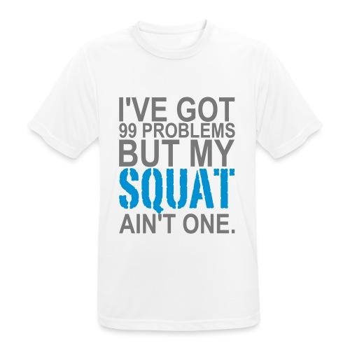 99 Squat Problems - Männer T-Shirt atmungsaktiv
