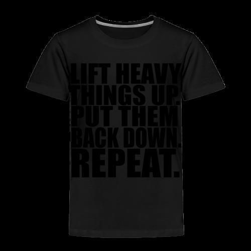 Lift Things up Put Them Backd Down - Kinder Premium T-Shirt