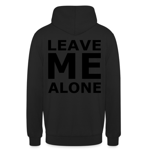 Leave Me Alone - Unisex Hoodie
