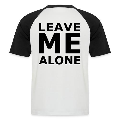 Leave Me Alone - Männer Baseball-T-Shirt