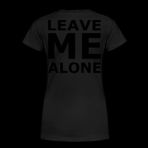 Leave Me Alone - Frauen Premium T-Shirt