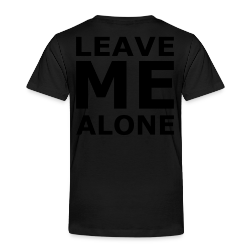 Leave Me Alone - Kinder Premium T-Shirt