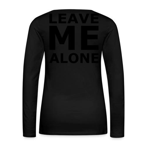 Leave Me Alone - Frauen Premium Langarmshirt