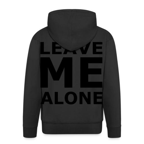 Leave Me Alone - Männer Premium Kapuzenjacke