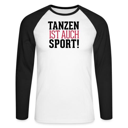 Tanzen ist auch Sport - Männer Baseballshirt langarm