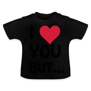 I love you but ... I heart, Herz Tops - Baby T-Shirt