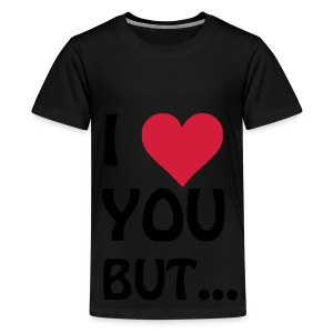 I love you but ... I heart, Herz Tops - Teenager Premium T-Shirt