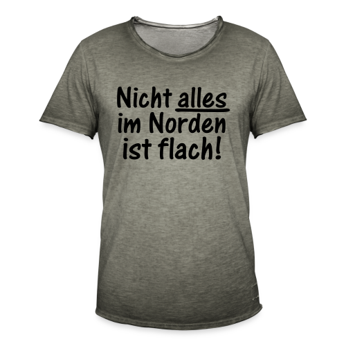 Nicht alles im Norden ist flach Shirt - Männer Vintage T-Shirt