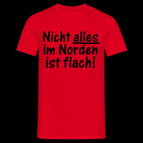 Nicht alles im Norden ist flach Shirt - Männer T-Shirt