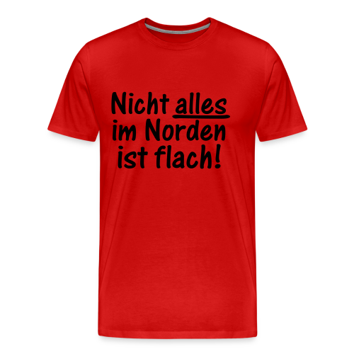 Nicht alles im Norden ist flach Shirt - Männer Premium T-Shirt