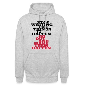 Stop Waiting for things go Happen go out and mae them happen Tops - Unisex Hoodie