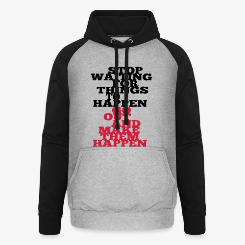 Stop Waiting for things go Happen go out and mae them happen Tops - Unisex Baseball Hoodie