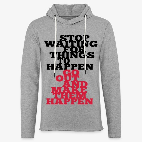 Stop Waiting for things go Happen go out and mae them happen Tops - Leichtes Kapuzensweatshirt Unisex