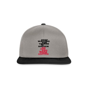 Stop Waiting for things go Happen go out and mae them happen Tops - Snapback Cap