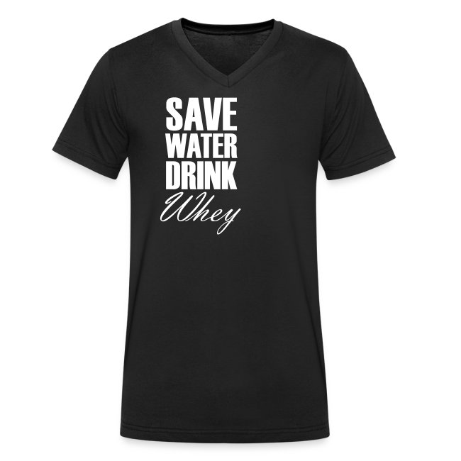 Save Water Drink Whey