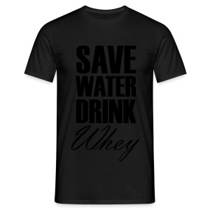 Save Water Drink Whey - Männer T-Shirt