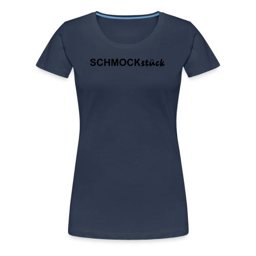 SCHMOCKstück / Schmuckstück - Frauen Premium T-Shirt