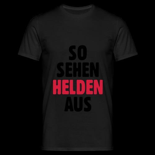 So sehen Helden aus Shirt - Männer T-Shirt