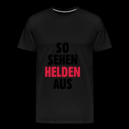 So sehen Helden aus Shirt - Männer Premium T-Shirt