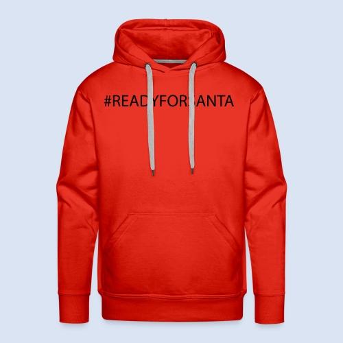 READY FOR SANTA #Xmas #Weihnachten - Männer Premium Hoodie