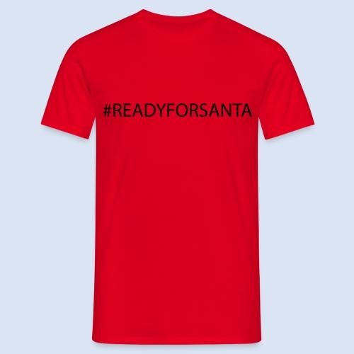READY FOR SANTA #Xmas #Weihnachten - Männer T-Shirt