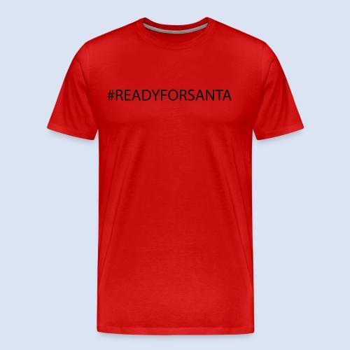 READY FOR SANTA #Xmas #Weihnachten - Männer Premium T-Shirt