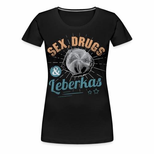 Sex, Drugs & Leberkas - Frauen Premium T-Shirt