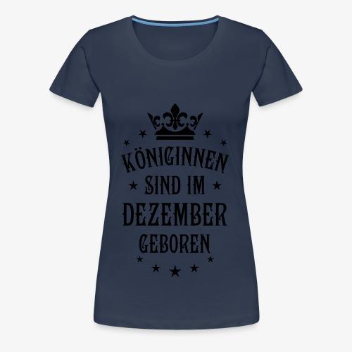 Königinnen sind im Dezember geboren Queen Hoodie Frauen - Frauen Premium T-Shirt
